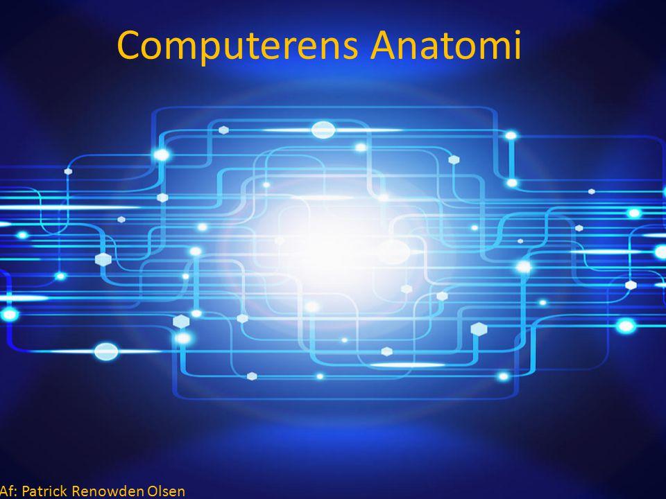 Computerens Anatomi Af: Patrick Renowden Olsen