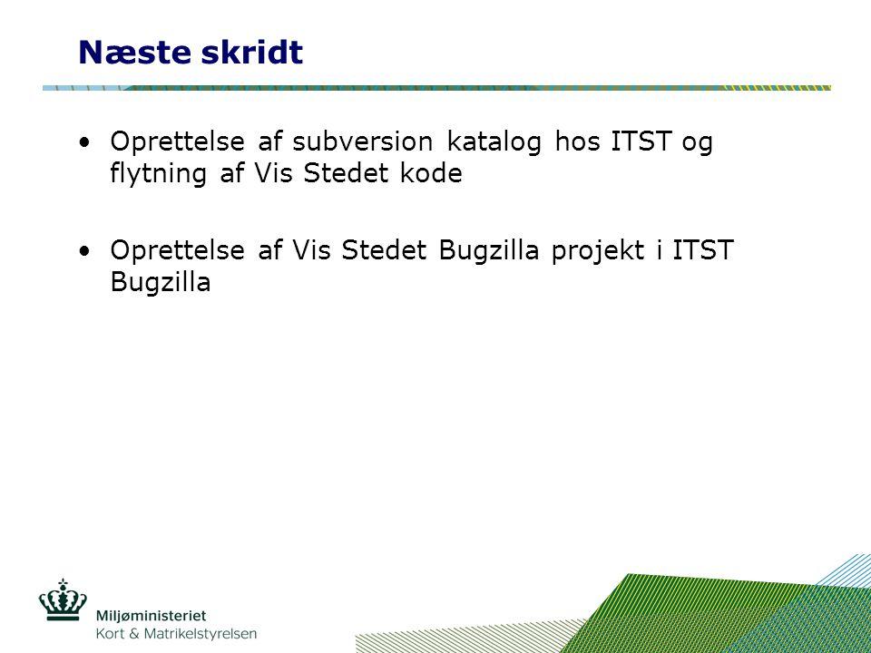 Næste skridt Oprettelse af subversion katalog hos ITST og flytning af Vis Stedet kode Oprettelse af Vis Stedet Bugzilla projekt i ITST Bugzilla