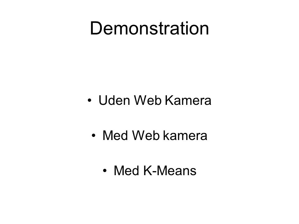 Demonstration Uden Web Kamera Med Web kamera Med K-Means