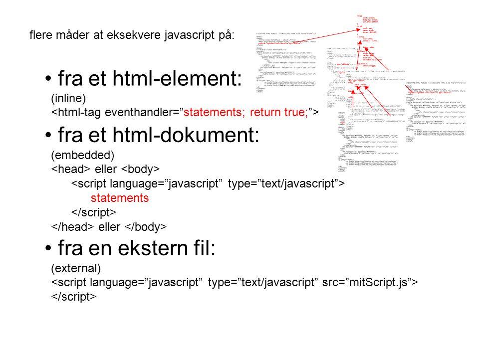 flere måder at eksekvere javascript på: fra et html-element: (inline) fra et html-dokument: (embedded) eller statements eller fra en ekstern fil: (external)