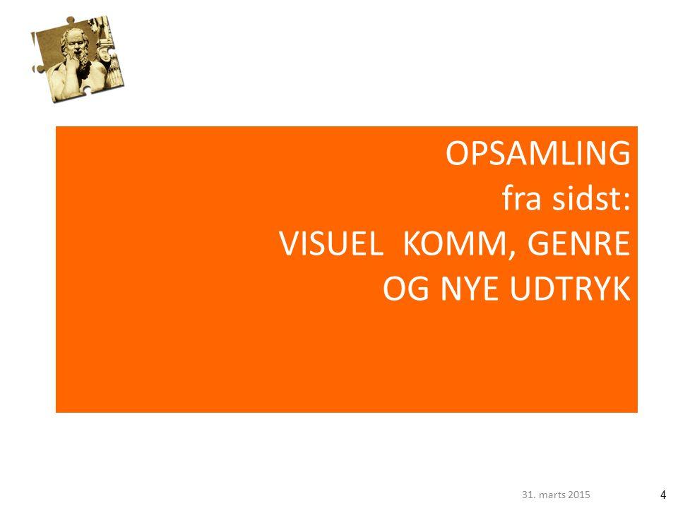 431. marts 2015 OPSAMLING fra sidst: VISUEL KOMM, GENRE OG NYE UDTRYK
