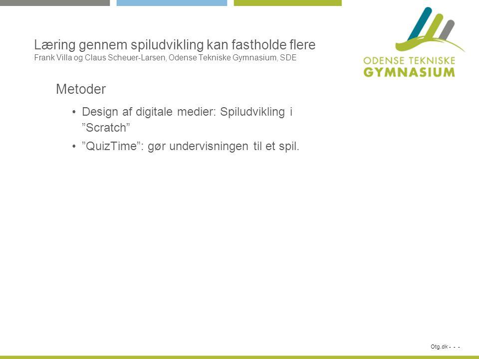 Otg.dk - - - Læring gennem spiludvikling kan fastholde flere Frank Villa og Claus Scheuer-Larsen, Odense Tekniske Gymnasium, SDE Design af digitale medier: Spiludvikling i Scratch QuizTime : gør undervisningen til et spil.