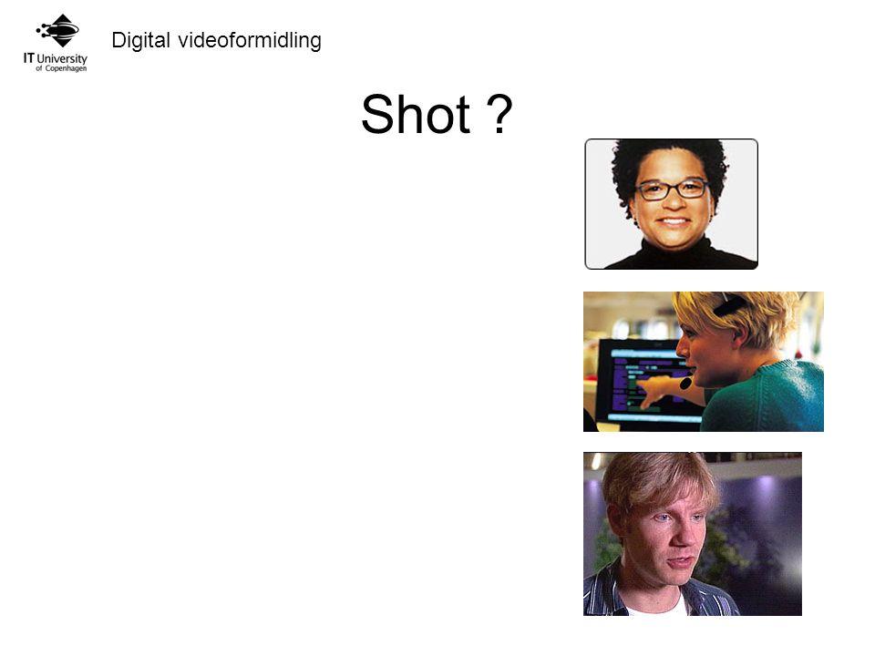 Digital videoformidling Shot