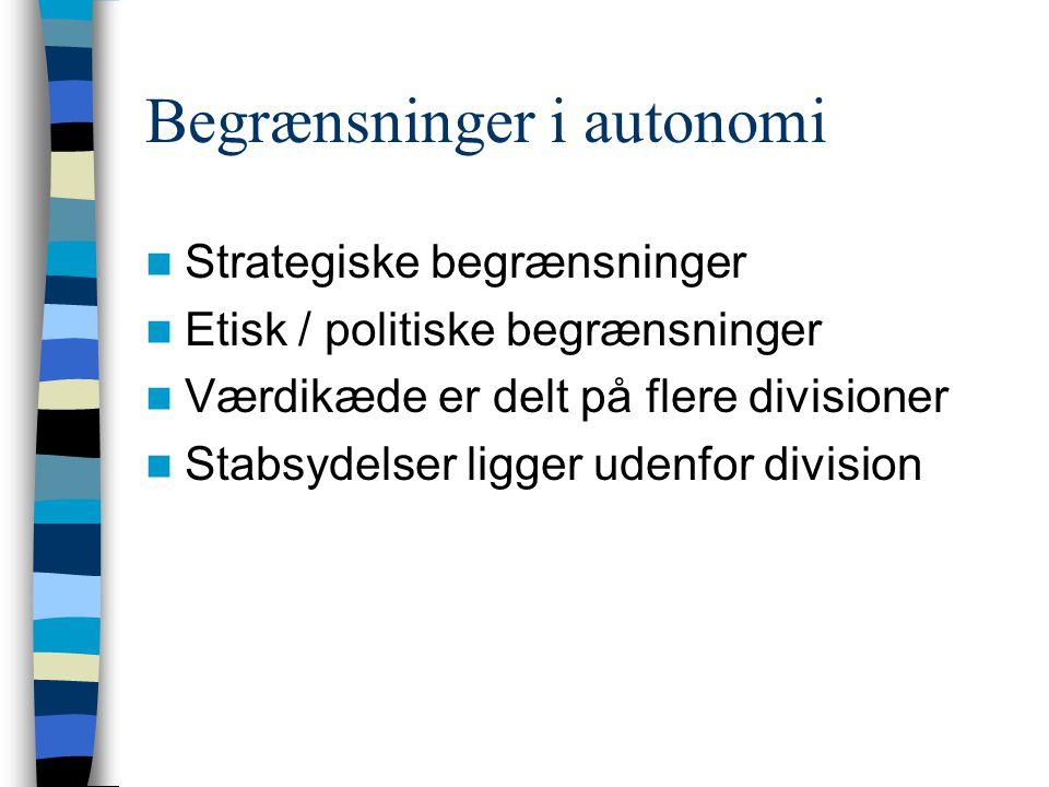 Begrænsninger i autonomi Strategiske begrænsninger Etisk / politiske begrænsninger Værdikæde er delt på flere divisioner Stabsydelser ligger udenfor division