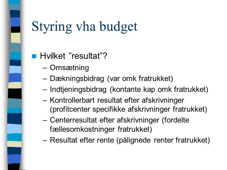 Styring vha budget Hvilket resultat .