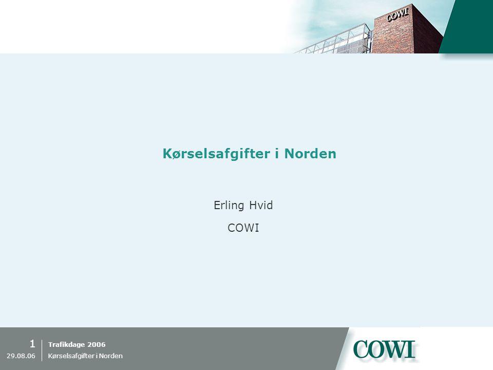 Trafikdage 2006 1 29.08.06 Kørselsafgifter i Norden Erling Hvid COWI