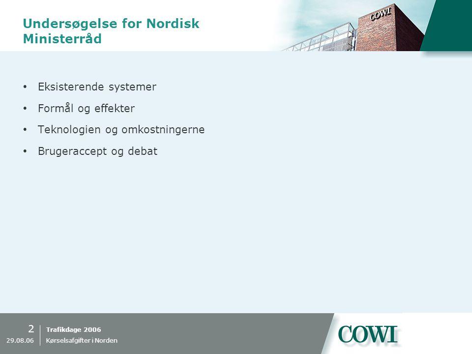 Trafikdage 2006 2 29.08.06 Kørselsafgifter i Norden Undersøgelse for Nordisk Ministerråd  Eksisterende systemer  Formål og effekter  Teknologien og omkostningerne  Brugeraccept og debat