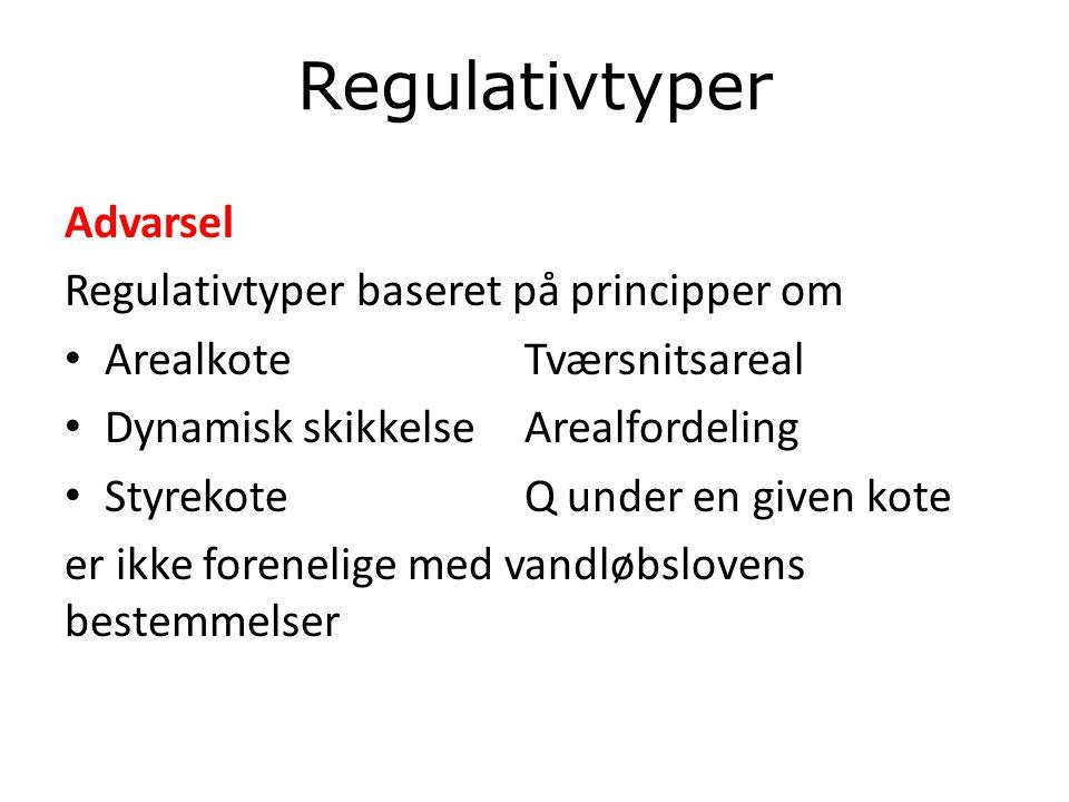 Regulativtyper Advarsel Regulativtyper baseret på principper om Arealkote Tværsnitsareal Dynamisk skikkelse Arealfordeling Styrekote Q under en given kote er ikke forenelige med vandløbslovens bestemmelser