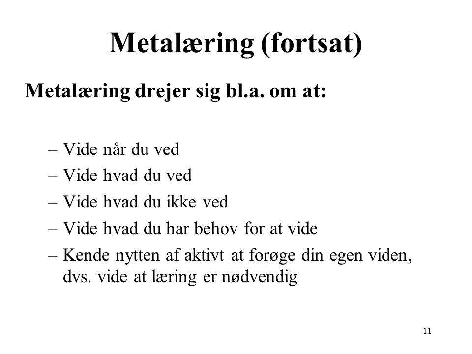 11 Metalæring (fortsat) Metalæring drejer sig bl.a.