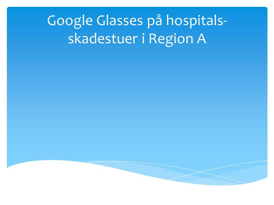 Google Glasses på hospitals- skadestuer i Region A