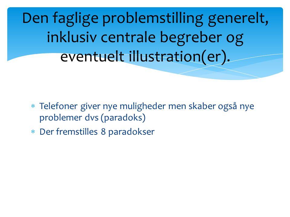  Telefoner giver nye muligheder men skaber også nye problemer dvs (paradoks)  Der fremstilles 8 paradokser Den faglige problemstilling generelt, inklusiv centrale begreber og eventuelt illustration(er).