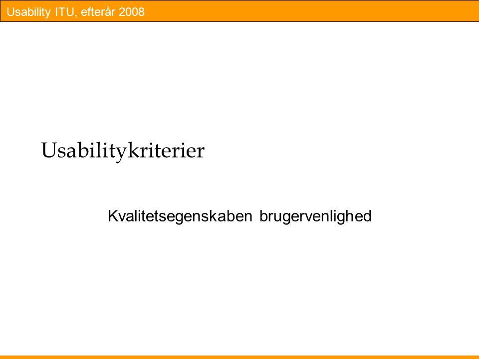 Usability ITU, efterår 2008 Usabilitykriterier Kvalitetsegenskaben brugervenlighed