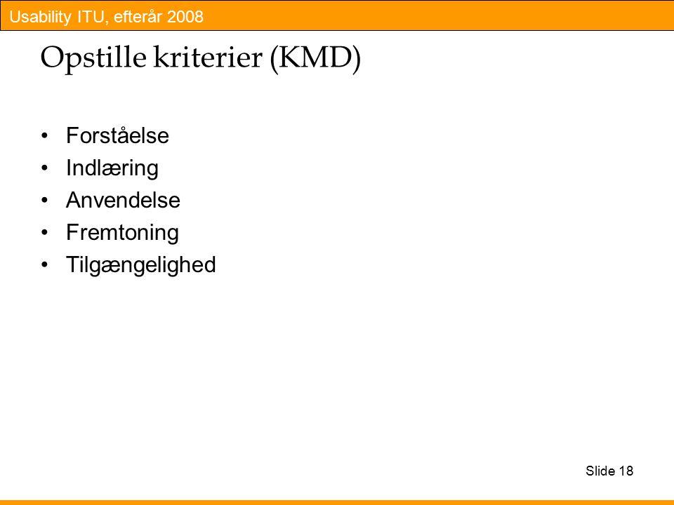 Usability ITU, efterår 2008 Slide 18 Opstille kriterier (KMD) Forståelse Indlæring Anvendelse Fremtoning Tilgængelighed