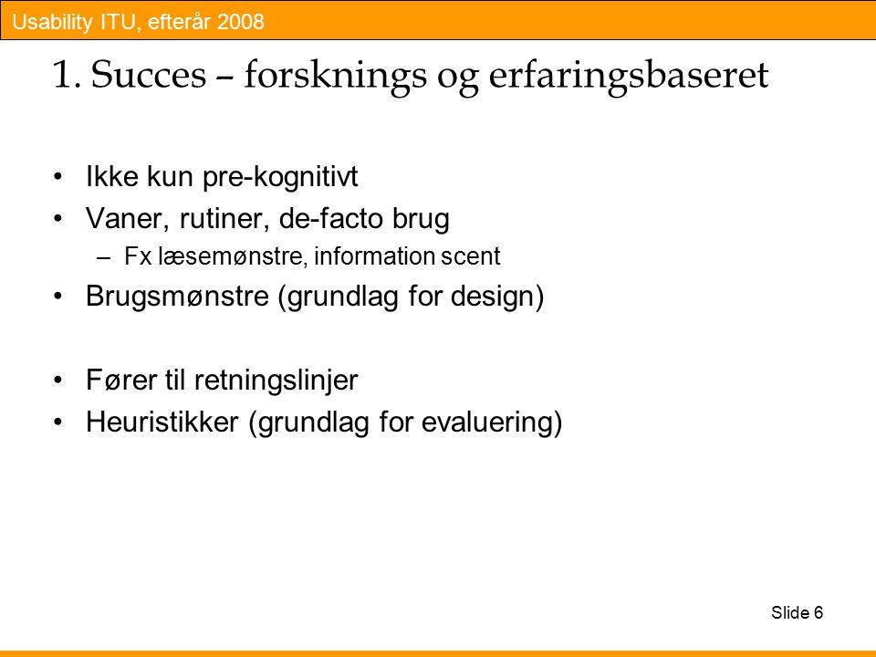 Usability ITU, efterår 2008 Slide 6 1.