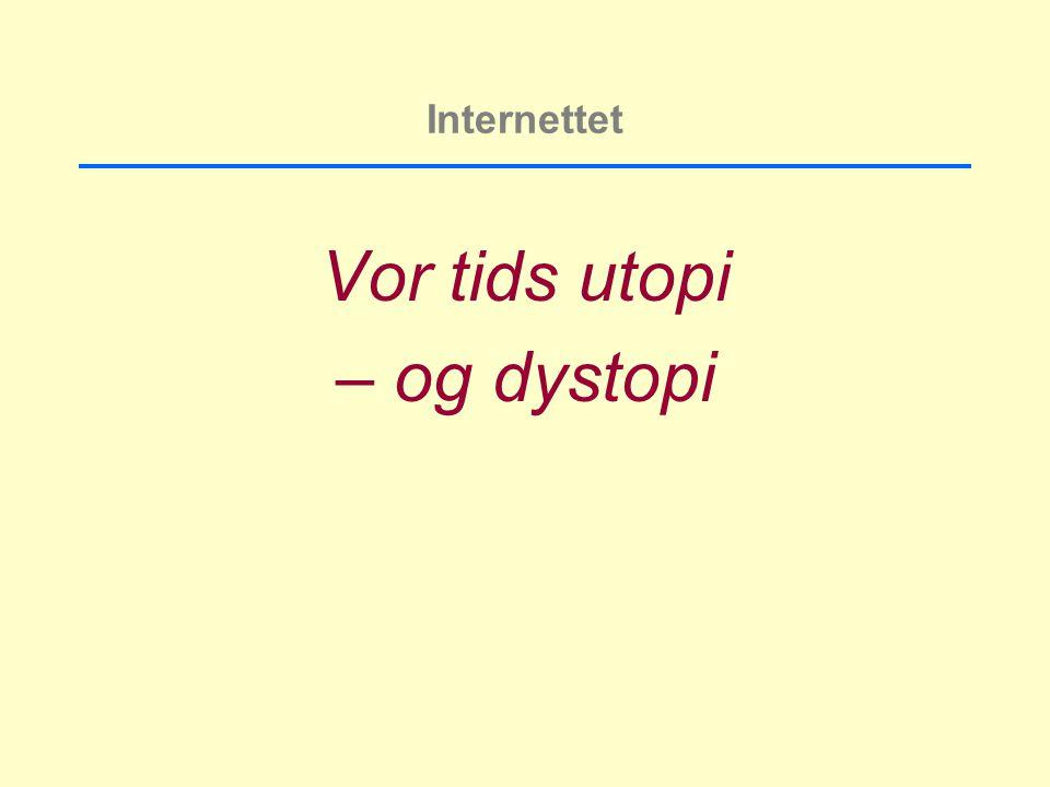 Internettet Vor tids utopi – og dystopi
