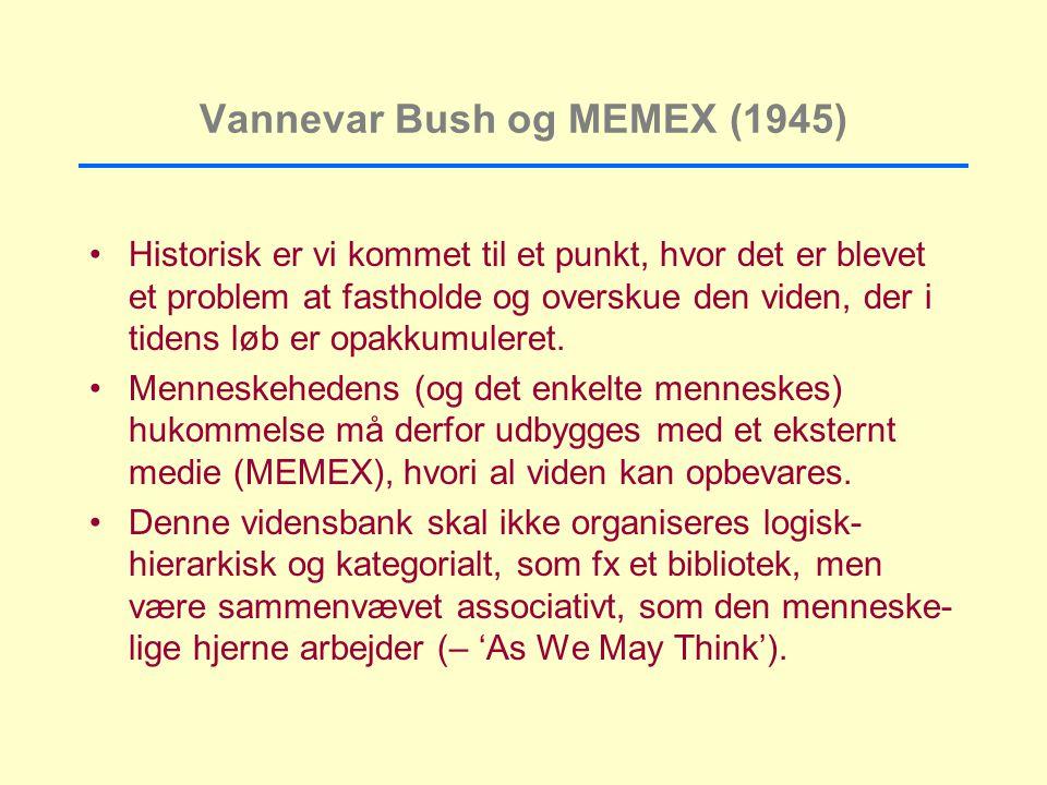 Vannevar Bush og MEMEX (1945) Historisk er vi kommet til et punkt, hvor det er blevet et problem at fastholde og overskue den viden, der i tidens løb er opakkumuleret.