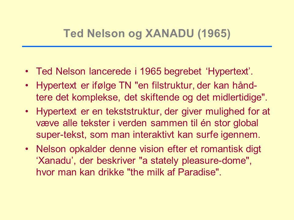 Ted Nelson og XANADU (1965) Ted Nelson lancerede i 1965 begrebet 'Hypertext'.