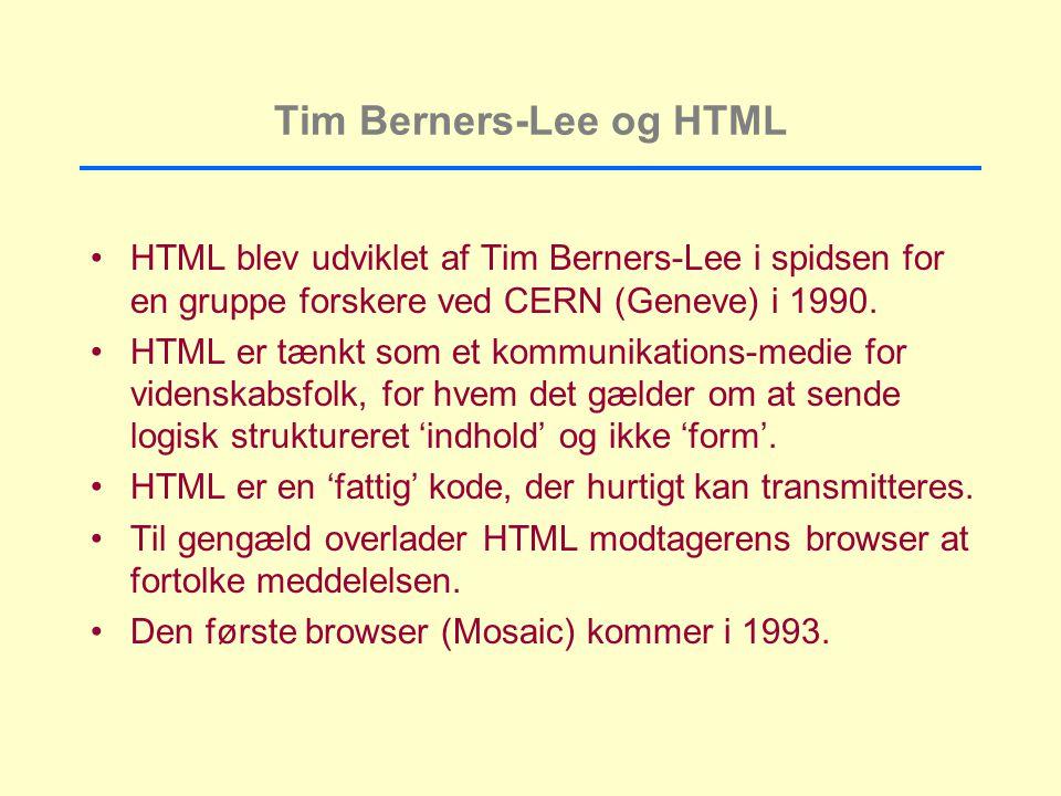 Tim Berners-Lee og HTML HTML blev udviklet af Tim Berners-Lee i spidsen for en gruppe forskere ved CERN (Geneve) i 1990.