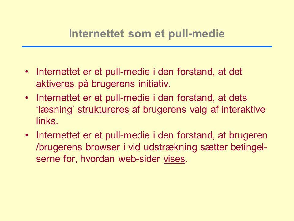Internettet som et pull-medie Internettet er et pull-medie i den forstand, at det aktiveres på brugerens initiativ.
