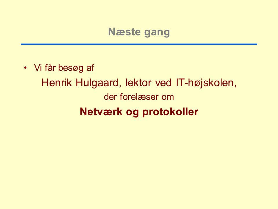 Næste gang Vi får besøg af Henrik Hulgaard, lektor ved IT-højskolen, der forelæser om Netværk og protokoller