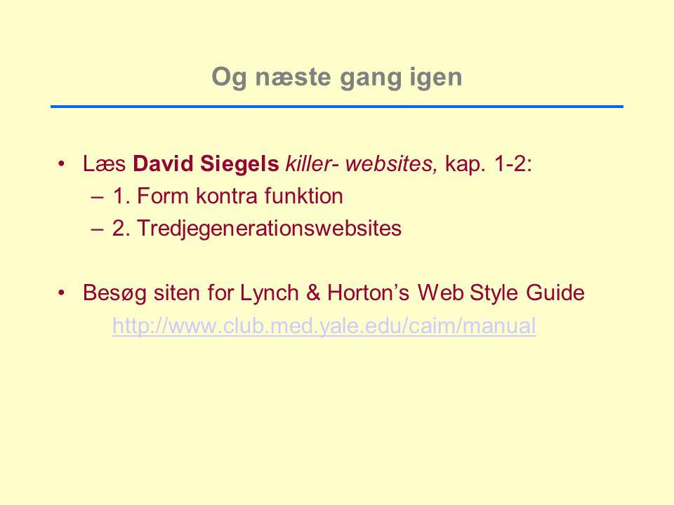 Og næste gang igen Læs David Siegels killer- websites, kap.
