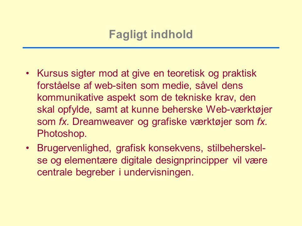 Fagligt indhold Kursus sigter mod at give en teoretisk og praktisk forståelse af web-siten som medie, såvel dens kommunikative aspekt som de tekniske krav, den skal opfylde, samt at kunne beherske Web-værktøjer som fx.