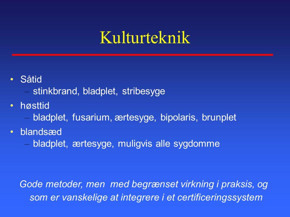 Kulturteknik Såtid – stinkbrand, bladplet, stribesyge høsttid – bladplet, fusarium, ærtesyge, bipolaris, brunplet blandsæd – bladplet, ærtesyge, muligvis alle sygdomme Gode metoder, men med begrænset virkning i praksis, og som er vanskelige at integrere i et certificeringssystem