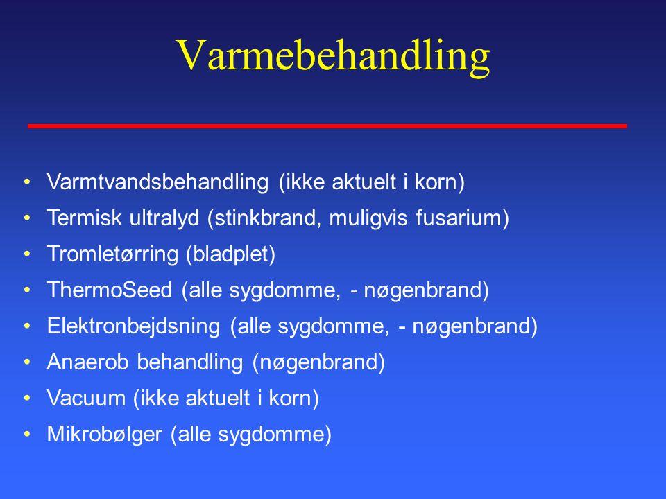Varmebehandling Varmtvandsbehandling (ikke aktuelt i korn) Termisk ultralyd (stinkbrand, muligvis fusarium) Tromletørring (bladplet) ThermoSeed (alle sygdomme, - nøgenbrand) Elektronbejdsning (alle sygdomme, - nøgenbrand) Anaerob behandling (nøgenbrand) Vacuum (ikke aktuelt i korn) Mikrobølger (alle sygdomme)