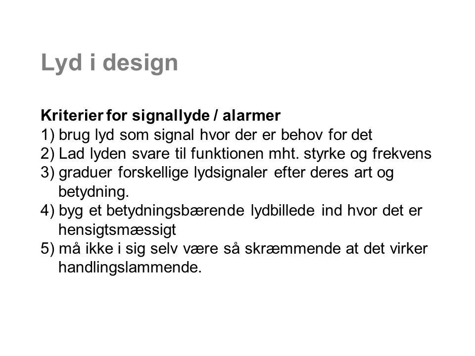 Lyd i design Kriterier for signallyde / alarmer 1) brug lyd som signal hvor der er behov for det 2) Lad lyden svare til funktionen mht.