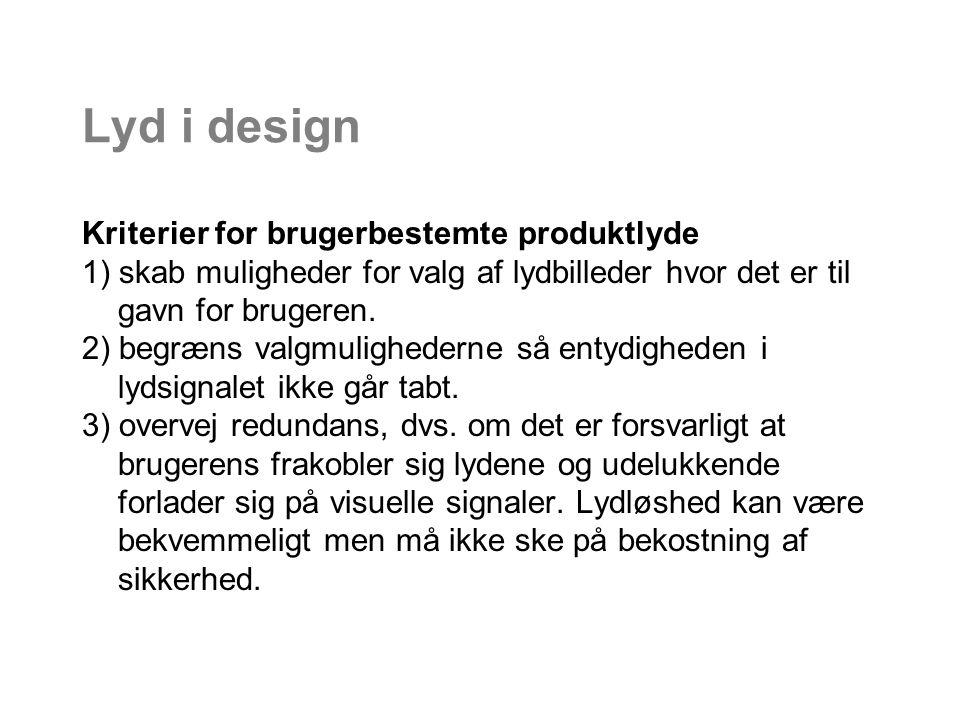 Lyd i design Kriterier for brugerbestemte produktlyde 1) skab muligheder for valg af lydbilleder hvor det er til gavn for brugeren.
