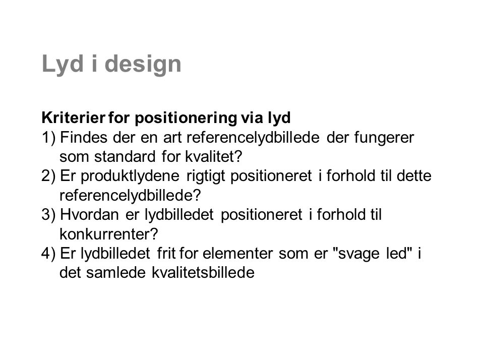 Lyd i design Kriterier for positionering via lyd 1) Findes der en art referencelydbillede der fungerer som standard for kvalitet.