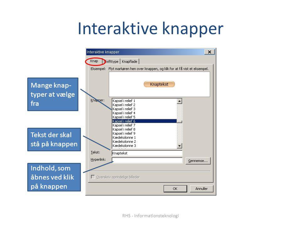 Interaktive knapper Mange knap- typer at vælge fra Tekst der skal stå på knappen Indhold, som åbnes ved klik på knappen RHS - Informationsteknologi