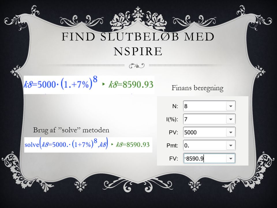 FIND SLUTBELØB MED NSPIRE Finans beregning Brug af solve metoden