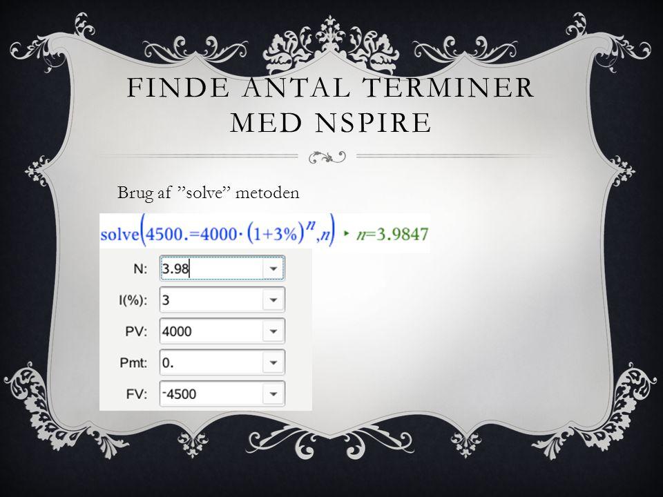 FINDE ANTAL TERMINER MED NSPIRE Brug af solve metoden
