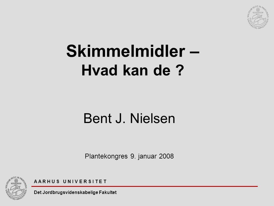Skimmelmidler – Hvad kan de . Bent J. Nielsen Plantekongres 9.