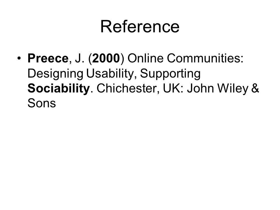 Reference Preece, J. (2000) Online Communities: Designing Usability, Supporting Sociability.