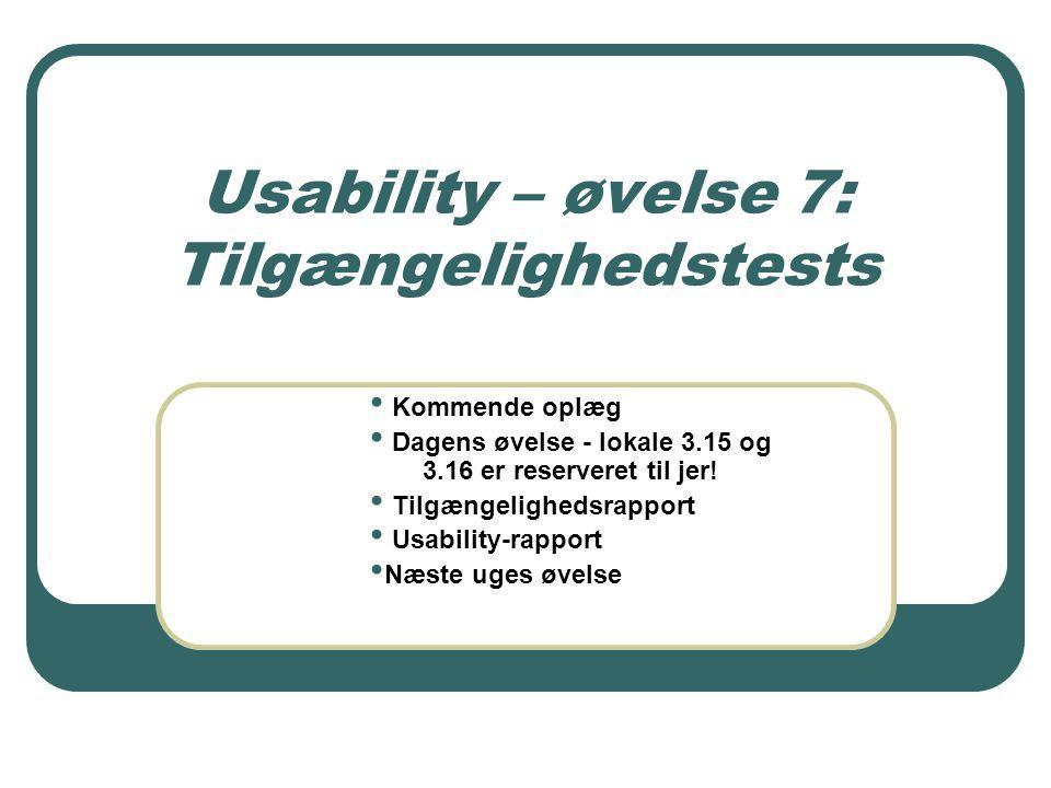 Usability – øvelse 7: Tilgængelighedstests Kommende oplæg Dagens øvelse - lokale 3.15 og 3.16 er reserveret til jer.