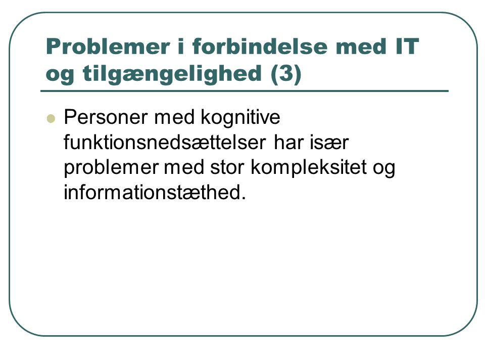 Problemer i forbindelse med IT og tilgængelighed (3) Personer med kognitive funktionsnedsættelser har især problemer med stor kompleksitet og informationstæthed.