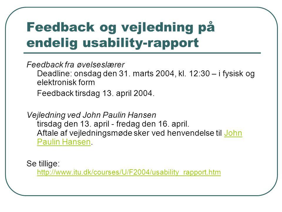 Feedback og vejledning på endelig usability-rapport Feedback fra øvelseslærer Deadline: onsdag den 31.