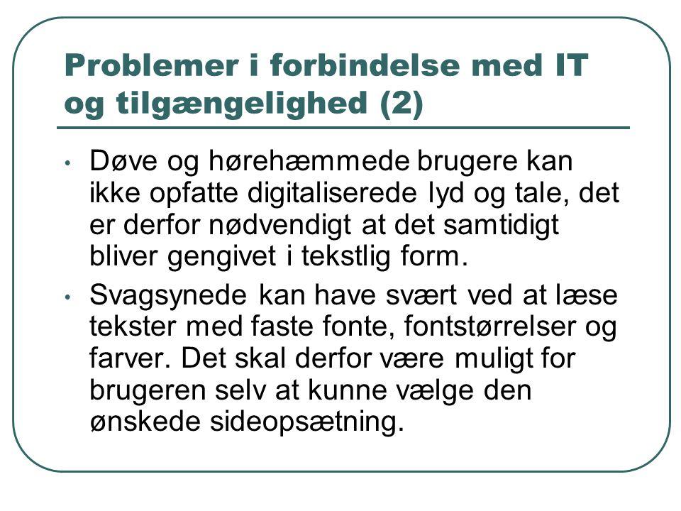 Problemer i forbindelse med IT og tilgængelighed (2) Døve og hørehæmmede brugere kan ikke opfatte digitaliserede lyd og tale, det er derfor nødvendigt at det samtidigt bliver gengivet i tekstlig form.