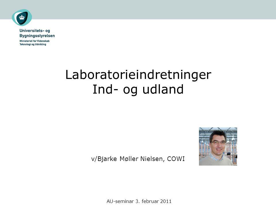 AU-seminar 3. februar 2011 Laboratorieindretninger Ind- og udland v/Bjarke Møller Nielsen, COWI