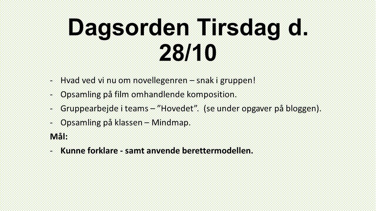 """Dagsorden Tirsdag d. 28/10 -Hvad ved vi nu om novellegenren – snak i gruppen! -Opsamling på film omhandlende komposition. -Gruppearbejde i teams – """"Ho"""