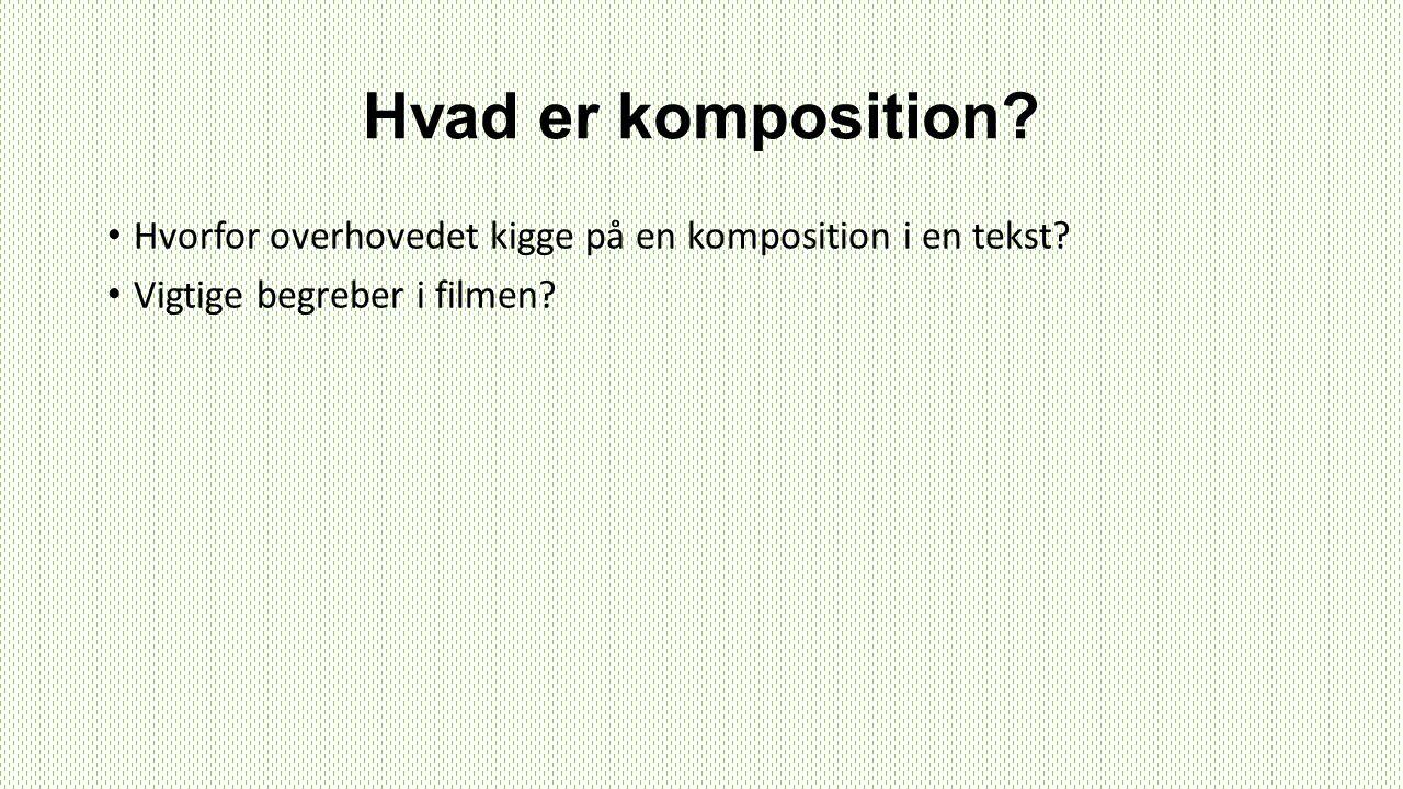 Hvad er komposition? Hvorfor overhovedet kigge på en komposition i en tekst? Vigtige begreber i filmen?