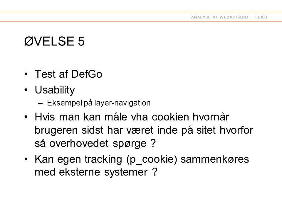 ANALYSE AF WEBADFÆRD – F2003 ØVELSE 5 Test af DefGo Usability –Eksempel på layer-navigation Hvis man kan måle vha cookien hvornår brugeren sidst har været inde på sitet hvorfor så overhovedet spørge .