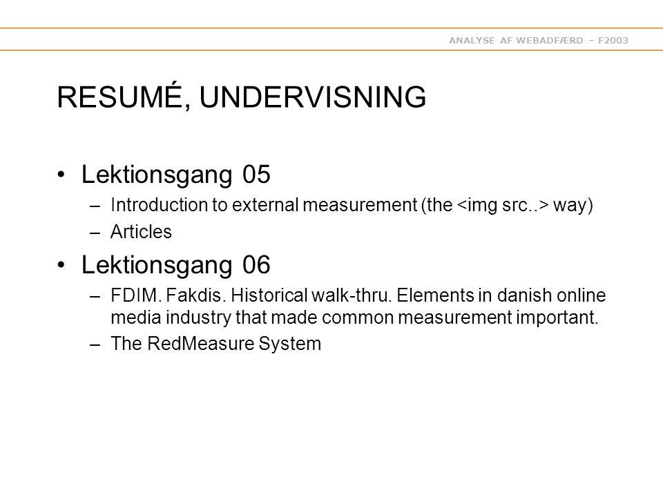 ANALYSE AF WEBADFÆRD – F2003 RESUMÉ, UNDERVISNING Lektionsgang 05 –Introduction to external measurement (the way) –Articles Lektionsgang 06 –FDIM.