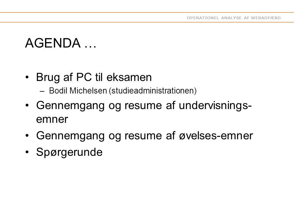 OPERATIONEL ANALYSE AF WEBADFÆRD AGENDA … Brug af PC til eksamen –Bodil Michelsen (studieadministrationen) Gennemgang og resume af undervisnings- emner Gennemgang og resume af øvelses-emner Spørgerunde