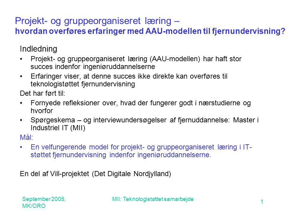 September 2005, MK/ORO MII: Teknologistøttet samarbejde 1 Projekt- og gruppeorganiseret læring – hvordan overføres erfaringer med AAU-modellen til fjernundervisning.