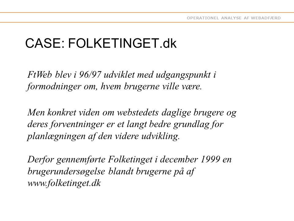 OPERATIONEL ANALYSE AF WEBADFÆRD CASE: FOLKETINGET.dk FtWeb blev i 96/97 udviklet med udgangspunkt i formodninger om, hvem brugerne ville være.