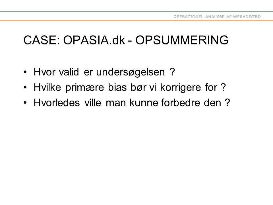 OPERATIONEL ANALYSE AF WEBADFÆRD CASE: OPASIA.dk - OPSUMMERING Hvor valid er undersøgelsen .