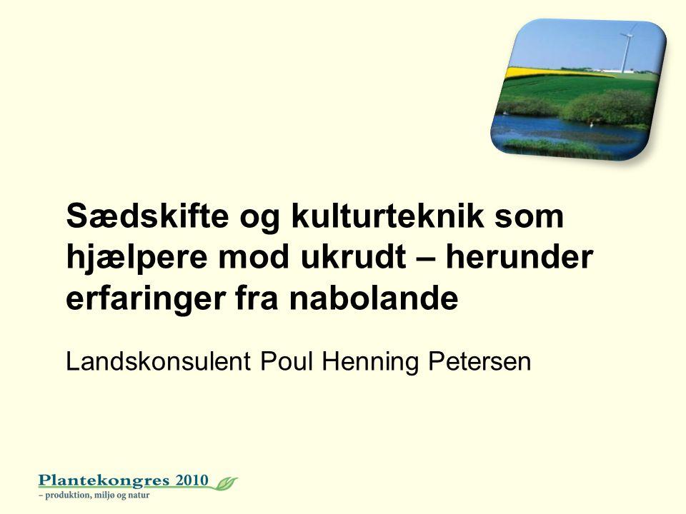 Sædskifte og kulturteknik som hjælpere mod ukrudt – herunder erfaringer fra nabolande Landskonsulent Poul Henning Petersen